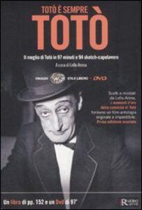 Libro Totò è sempre Totò. Il meglio di Totò in 97 minuti e 94 sketch-capolavoro. Con DVD Valentina Pattavina