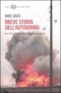 Libro Breve storia dell'autobomba. Dal 1920 all'Iraq di oggi. Un secolo di esplosioni Mike Davis