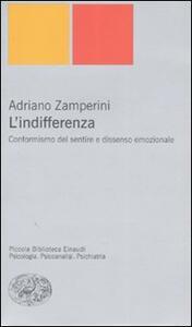 L' indifferenza. Conformismo del sentire e dissenso emozionale - Adriano Zamperini - copertina