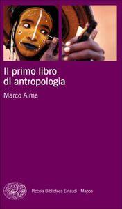 Libro Il primo libro di antropologia Marco Aime