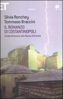 Il romanzo di Costantinopoli. Guida letteraria alla Roma d'Oriente - Silvia Ronchey,Tommaso Braccini - copertina