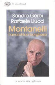 Foto Cover di Montanelli l'anarchico borghese. La seconda vita (1958-2001), Libro di Sandro Gerbi,Raffaele Liucci, edito da Einaudi