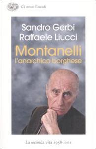 Libro Montanelli l'anarchico borghese. La seconda vita (1958-2001) Sandro Gerbi , Raffaele Liucci