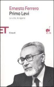 Foto Cover di Primo Levi. La vita, le opere, Libro di Ernesto Ferrero, edito da Einaudi