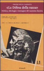 «La difesa della razza». Politica, ideologia e immagine del razzismo fascista - Francesco Cassata - copertina