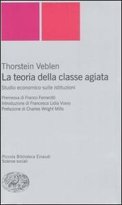 La teoria della classe agiata. Studio economico sulle istituzioni - Thorstein Veblen - copertina