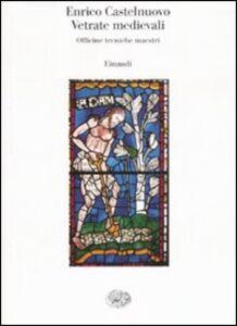 Libro Vetrate medievali. Officine tecniche maestri Enrico Castelnuovo