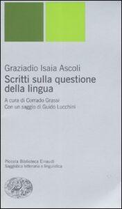 Libro Scritti sulla questione della lingua Graziadio I. Ascoli