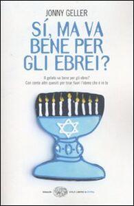 Libro Sì, ma va bene per gli ebrei? Il gelato va bene per gli ebrei? Con cento altri quesiti per tirar fuori l'ebreo che è in te Johnny Geller