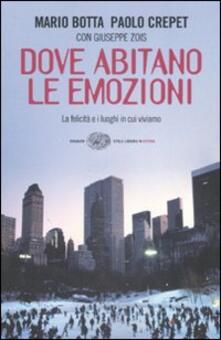 Dove abitano le emozioni. La felicità e i luoghi in cui viviamo - Mario Botta,Paolo Crepet,Giuseppe Zois - copertina