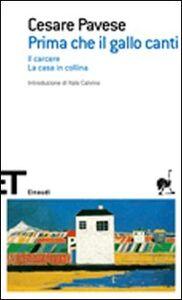 Libro Prima che il gallo canti: Il carcere-La casa in collina Cesare Pavese