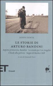 Libro Le storie di Arturo Bandini John Fante
