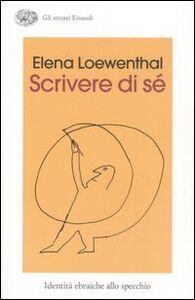 Libro Scrivere di sé. Identità ebraiche allo specchio Elena Loewenthal