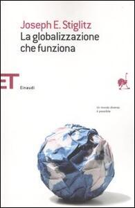 La globalizzazione che funziona - Joseph E. Stiglitz - copertina