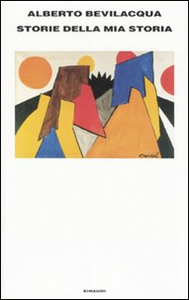 Libro Storie della mia storia Alberto Bevilacqua