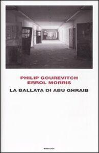 Foto Cover di La ballata di Abu Ghraib, Libro di Philip Gourevitch,Errol Morris, edito da Einaudi