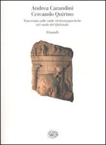 Libro Cercando Quirino. Traversata sulle onde elettromagnetiche nel suolo del Quirinale Andrea Carandini
