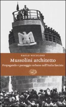 Winniearcher.com Mussolini architetto. Propaganda e paesaggio urbano nell'Italia fascista Image