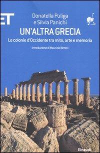 Un' Un' altra Grecia. Le colonie d'Occidente tra mito, arte e memoria - Puliga Donatella Panichi Silvia - wuz.it