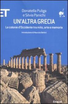 Un' altra Grecia. Le colonie d'Occidente tra mito, arte e memoria - Donatella Puliga,Silvia Panichi - copertina