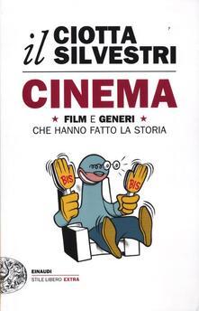 Cinema. Film e generi che hanno fatto la storia - Mariuccia Ciotta,Roberto Silvestri - copertina