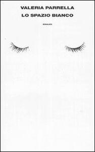 Foto Cover di Lo spazio bianco, Libro di Valeria Parrella, edito da Einaudi