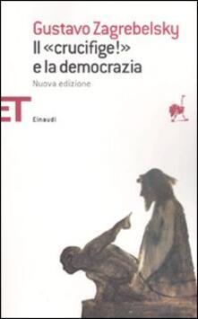 Il «Crucifige!» e la democrazia - Gustavo Zagrebelsky - copertina