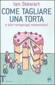 Come tagliare una torta e altri rompicapi matematici - Ian Stewart - copertina