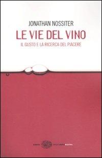 Le vie del vino. Il gusto e la ricerca del piacere di Jonathan Nossiter