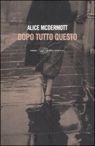 Foto Cover di Dopo tutto questo, Libro di Alice McDermott, edito da Einaudi