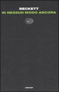 Libro In nessun modo ancora Samuel Beckett