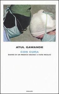 Libro Con cura. Diario di un medico deciso a fare meglio Atul Gawande