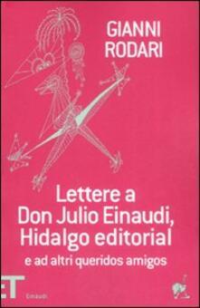 Lettere a don Julio Einaudi, Hidalgo editorial e ad altri queridos amigos - Gianni Rodari - copertina