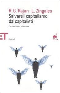 Foto Cover di Salvare il capitalismo dai capitalisti, Libro di Raghuram G. Rajan,Luigi Zingales, edito da Einaudi