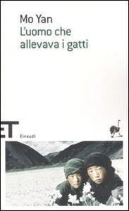 Foto Cover di L' uomo che allevava i gatti e altri racconti, Libro di Yan Mo, edito da Einaudi
