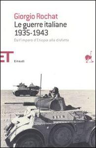 Libro Le guerre italiane 1935-1943. Dall'impero d'Etiopia alla disfatta Giorgio Rochat