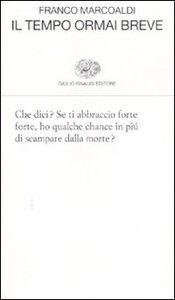 Foto Cover di Il tempo ormai breve, Libro di Franco Marcoaldi, edito da Einaudi