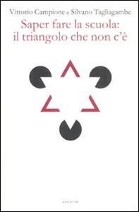 Saper fare la scuola: il triangolo che non c'è - Vittorio Campione,Silvano Tagliagambe - copertina