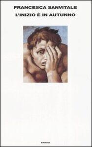 Foto Cover di L' inizio è in autunno, Libro di Francesca Sanvitale, edito da Einaudi