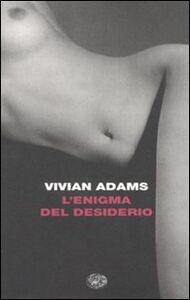 Foto Cover di L' enigma del desiderio, Libro di Vivian Adams, edito da Einaudi