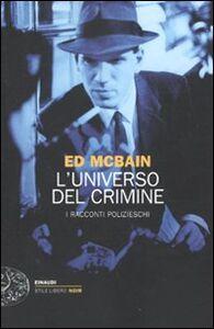Foto Cover di L' universo del crimine. I racconti polizieschi, Libro di Ed McBain, edito da Einaudi