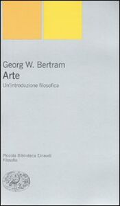 Libro Arte. Un'introduzione filosofica Georg W. Bertram