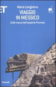 Viaggio in Messico. Sulle tracce del serpente piumato - Maria Longhena - copertina