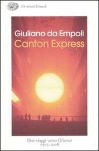 Libro Canton Express. Due viaggi in Oriente (1503-2008) Giuliano Da Empoli