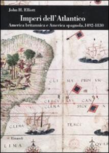 Imperi dell'Atlantico. America britannica e America spagnola, 1492-1830 - John H. Elliott - copertina