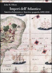 Libro Imperi dell'Atlantico. America britannica e America spagnola, 1492-1830 John H. Elliott
