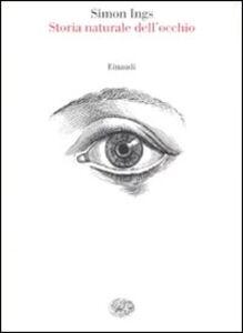 Foto Cover di Storia naturale dell'occhio, Libro di Simon Ings, edito da Einaudi