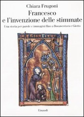 Francesco e l'invenzione delle stimmate. Una storia per parole e immagini fino a Bonaventura e Giotto
