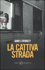 Libro La cattiva strada James Crumley