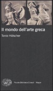 Libro Il mondo dell'arte greca Tonio Hölscher